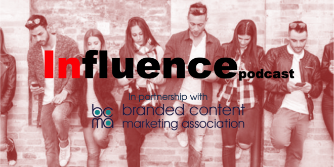 Influence Global Podcast – Branded Content Marketing Association